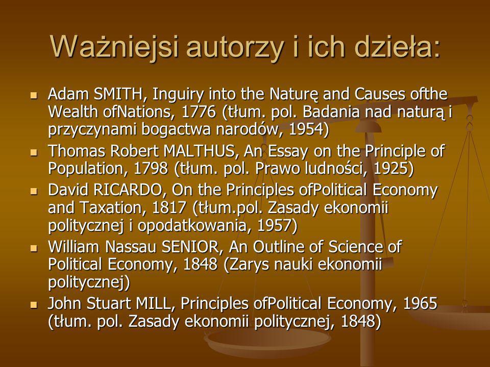 Ważniejsi autorzy i ich dzieła: Adam SMITH, Inguiry into the Naturę and Causes ofthe Wealth ofNations, 1776 (tłum. pol. Badania nad naturą i przyczyna
