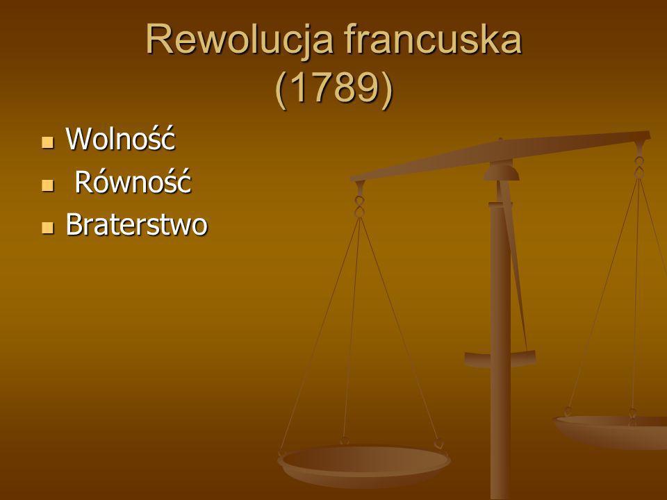 Rewolucja francuska (1789) Wolność Wolność Równość Równość Braterstwo Braterstwo