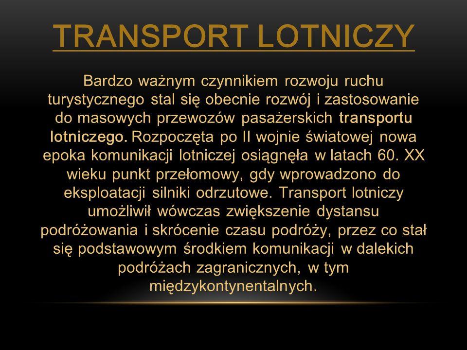 TRANSPORT LOTNICZY Bardzo ważnym czynnikiem rozwoju ruchu turystycznego stal się obecnie rozwój i zastosowanie do masowych przewozów pasażerskich tran