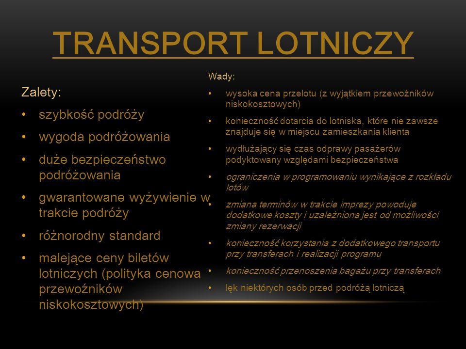 Zalety: szybkość podróży wygoda podróżowania duże bezpieczeństwo podróżowania gwarantowane wyżywienie w trakcie podróży różnorodny standard malejące c