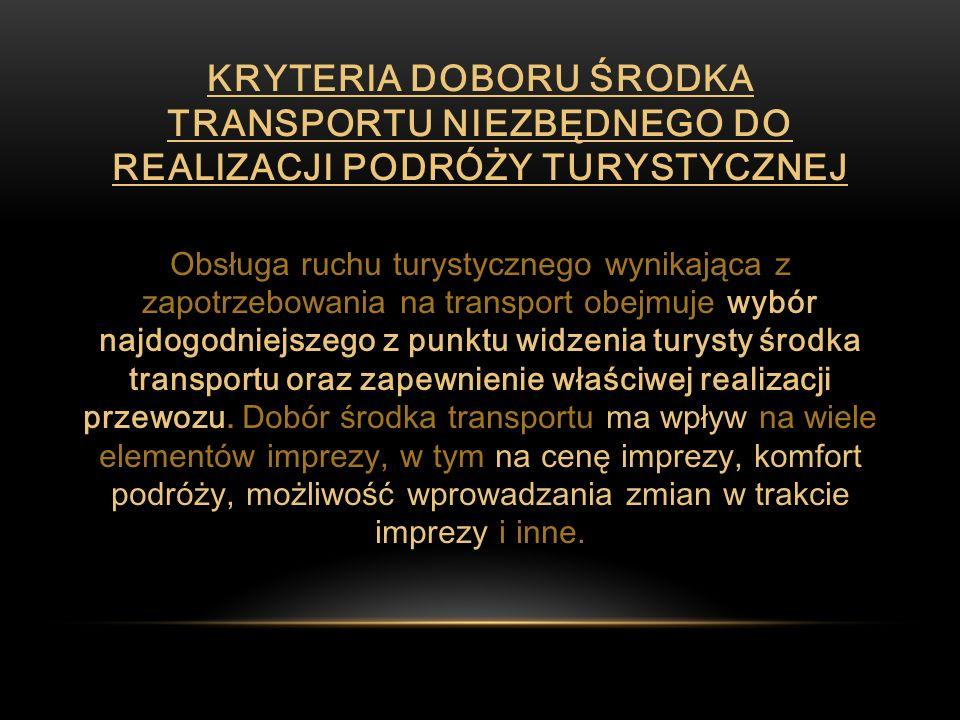 KRYTERIA DOBORU ŚRODKA TRANSPORTU NIEZBĘDNEGO DO REALIZACJI PODRÓŻY TURYSTYCZNEJ Obsługa ruchu turystycznego wynikająca z zapotrzebowania na transport