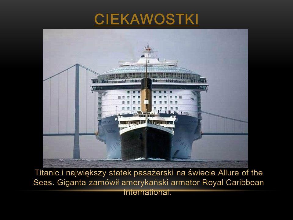 CIEKAWOSTKI Titanic i największy statek pasażerski na świecie Allure of the Seas. Giganta zamówił amerykański armator Royal Caribbean International.