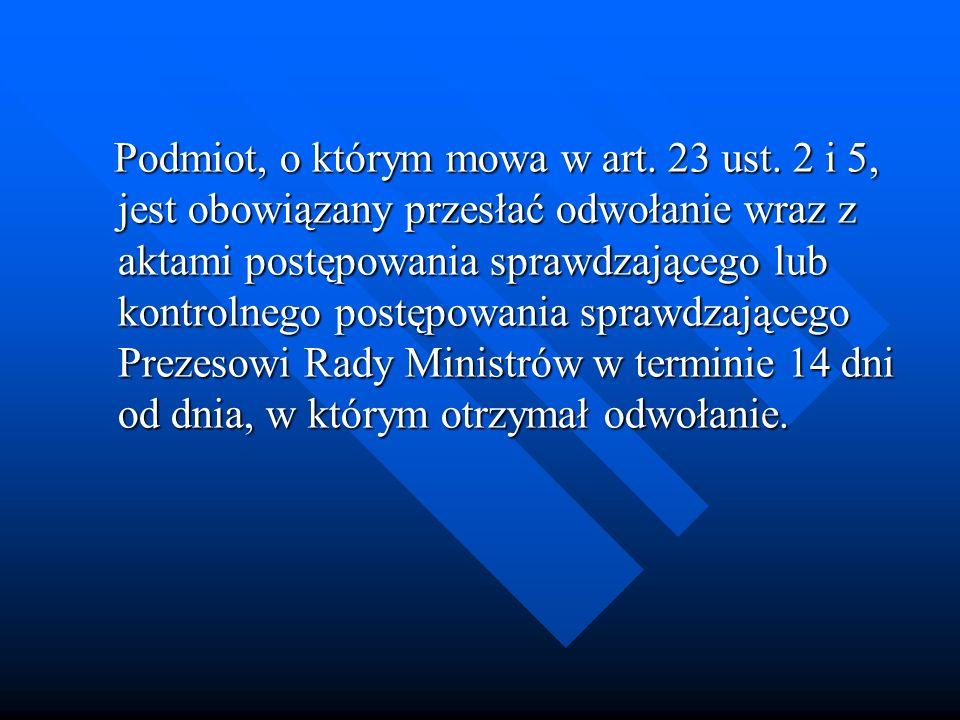 Podmiot, o którym mowa w art. 23 ust. 2 i 5, jest obowiązany przesłać odwołanie wraz z aktami postępowania sprawdzającego lub kontrolnego postępowania