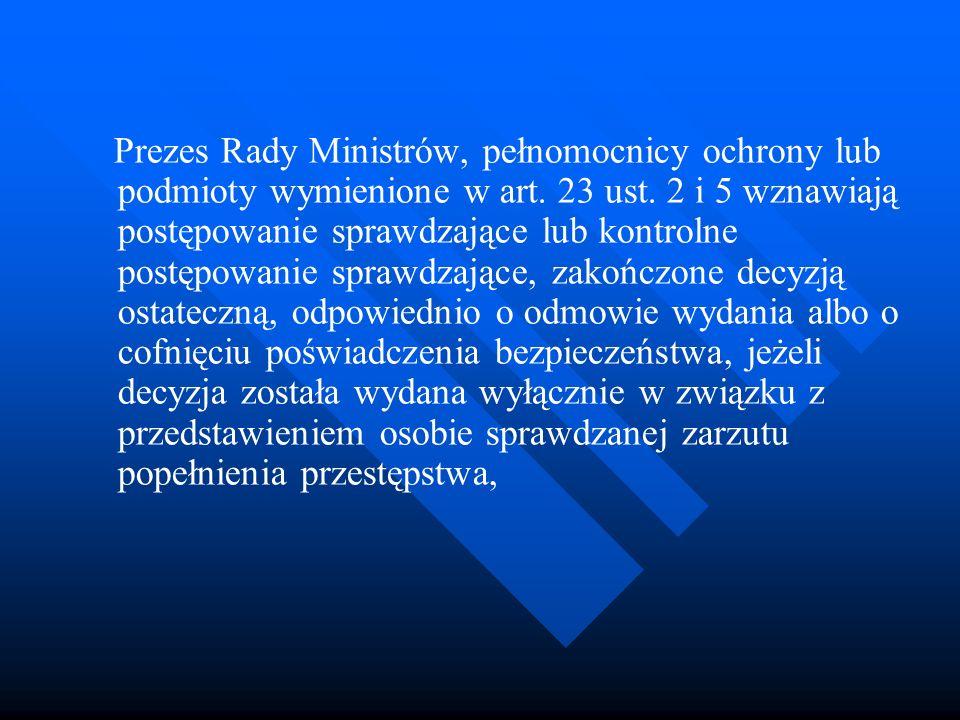 Prezes Rady Ministrów, pełnomocnicy ochrony lub podmioty wymienione w art. 23 ust. 2 i 5 wznawiają postępowanie sprawdzające lub kontrolne postępowani
