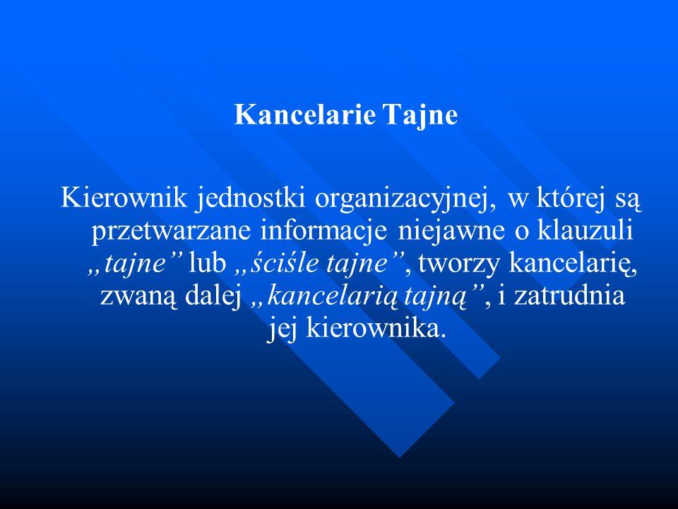 Kancelarie Tajne Kierownik jednostki organizacyjnej, w której są przetwarzane informacje niejawne o klauzuli tajne lub ściśle tajne, tworzy kancelarię