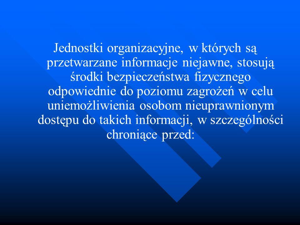 Jednostki organizacyjne, w których są przetwarzane informacje niejawne, stosują środki bezpieczeństwa fizycznego odpowiednie do poziomu zagrożeń w cel