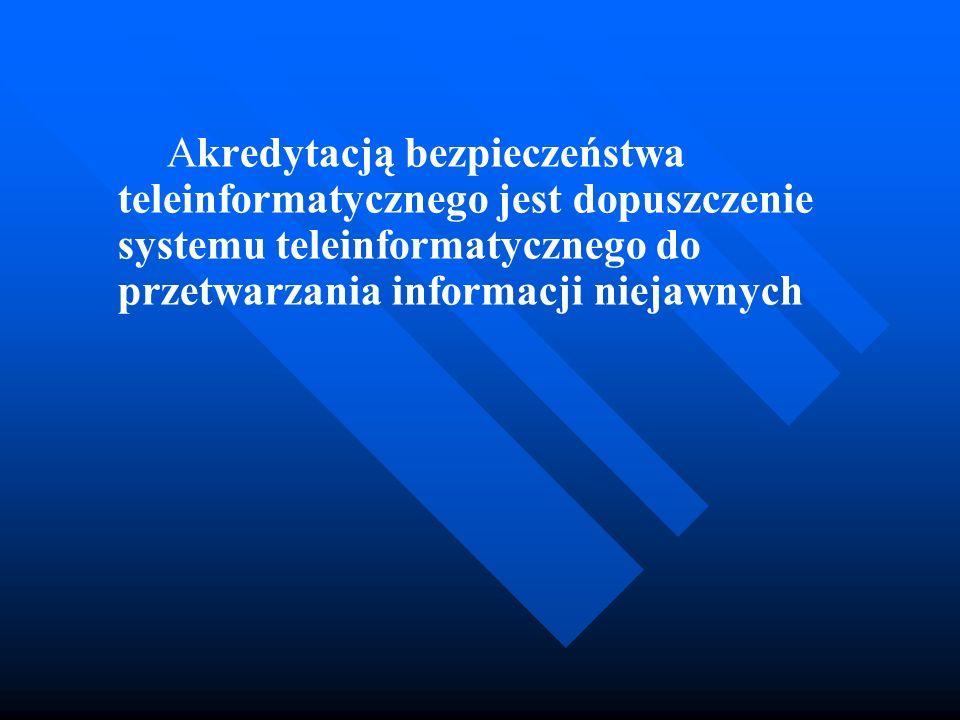 Akredytacją bezpieczeństwa teleinformatycznego jest dopuszczenie systemu teleinformatycznego do przetwarzania informacji niejawnych