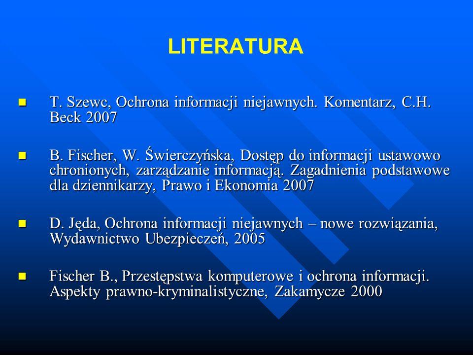 LITERATURA T. Szewc, Ochrona informacji niejawnych. Komentarz, C.H. Beck 2007 T. Szewc, Ochrona informacji niejawnych. Komentarz, C.H. Beck 2007 B. Fi