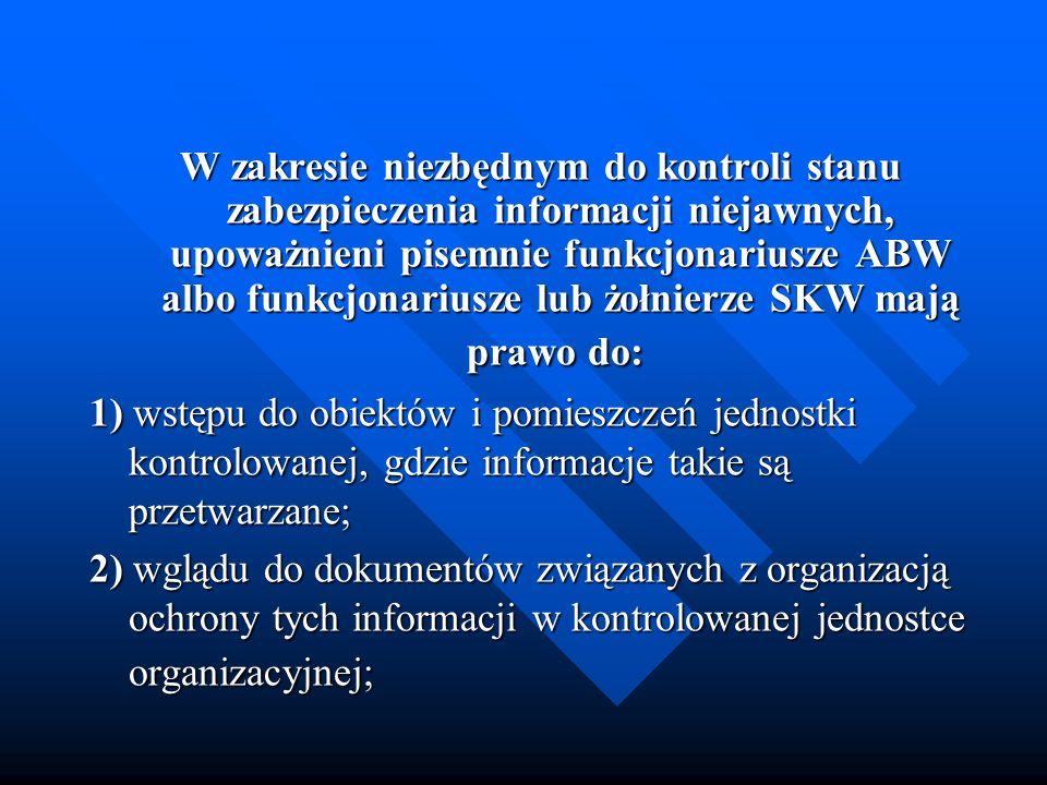 W zakresie niezbędnym do kontroli stanu zabezpieczenia informacji niejawnych, upoważnieni pisemnie funkcjonariusze ABW albo funkcjonariusze lub żołnie