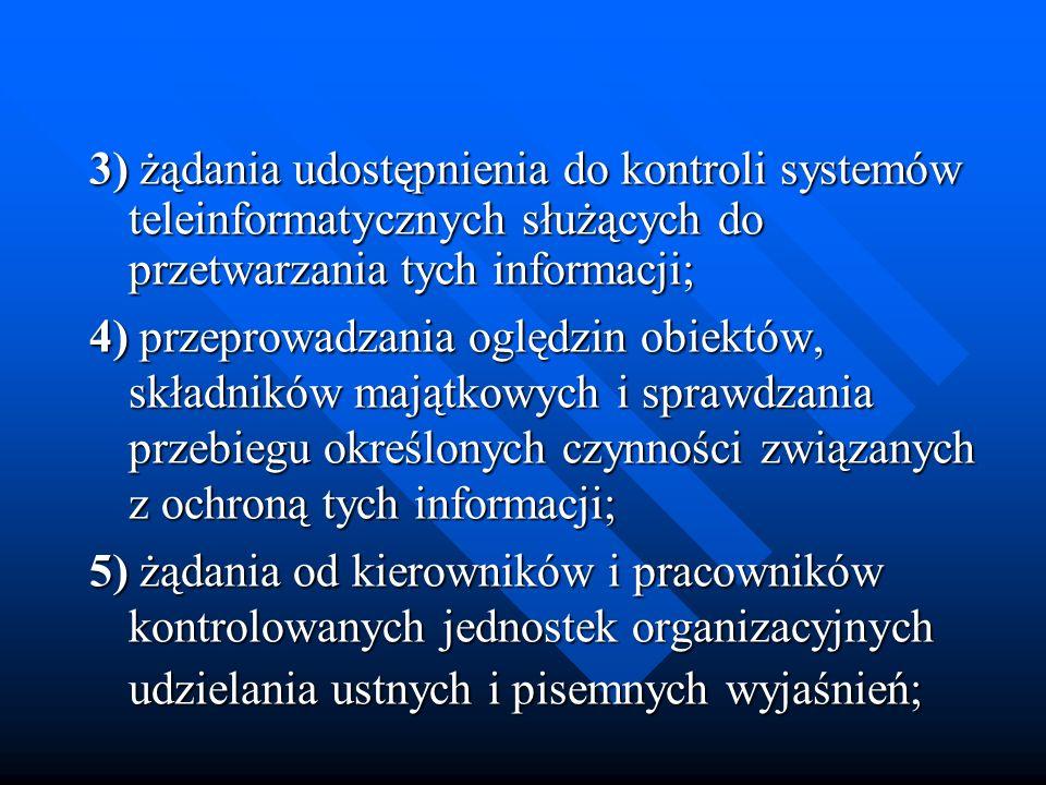 3) żądania udostępnienia do kontroli systemów teleinformatycznych służących do przetwarzania tych informacji; 3) żądania udostępnienia do kontroli sys
