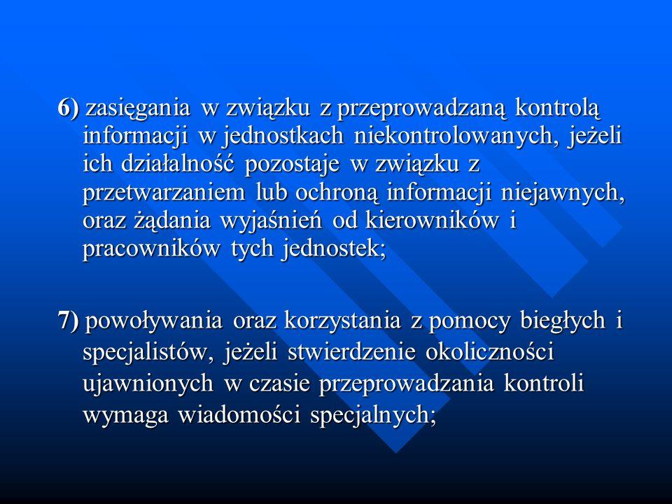 6) zasięgania w związku z przeprowadzaną kontrolą informacji w jednostkach niekontrolowanych, jeżeli ich działalność pozostaje w związku z przetwarzan