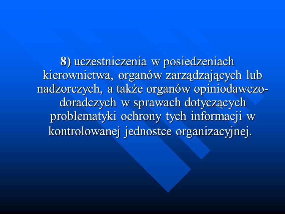 8) uczestniczenia w posiedzeniach kierownictwa, organów zarządzających lub nadzorczych, a także organów opiniodawczo- doradczych w sprawach dotyczącyc