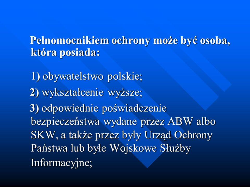 Pełnomocnikiem ochrony może być osoba, która posiada: 1) obywatelstwo polskie; Pełnomocnikiem ochrony może być osoba, która posiada: 1) obywatelstwo p