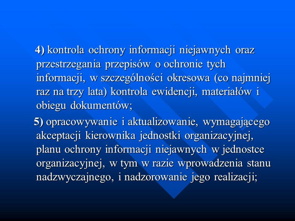 4) kontrola ochrony informacji niejawnych oraz przestrzegania przepisów o ochronie tych informacji, w szczególności okresowa (co najmniej raz na trzy
