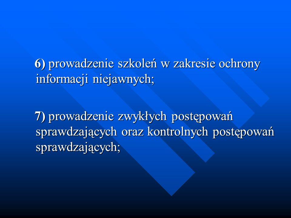 6) prowadzenie szkoleń w zakresie ochrony informacji niejawnych; 6) prowadzenie szkoleń w zakresie ochrony informacji niejawnych; 7) prowadzenie zwykł