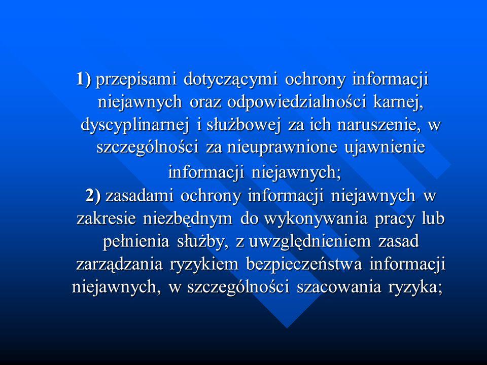 1) przepisami dotyczącymi ochrony informacji niejawnych oraz odpowiedzialności karnej, dyscyplinarnej i służbowej za ich naruszenie, w szczególności z