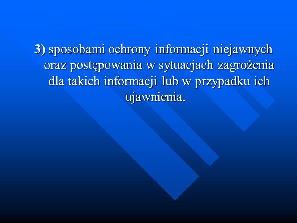3) sposobami ochrony informacji niejawnych oraz postępowania w sytuacjach zagrożenia dla takich informacji lub w przypadku ich ujawnienia. 3) sposobam