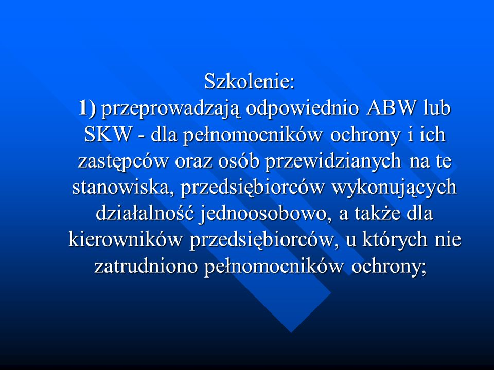 Szkolenie: 1) przeprowadzają odpowiednio ABW lub SKW - dla pełnomocników ochrony i ich zastępców oraz osób przewidzianych na te stanowiska, przedsiębi