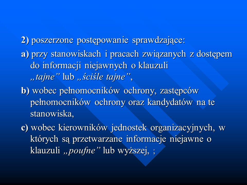 2) poszerzone postępowanie sprawdzające: 2) poszerzone postępowanie sprawdzające: a) przy stanowiskach i pracach związanych z dostępem do informacji n