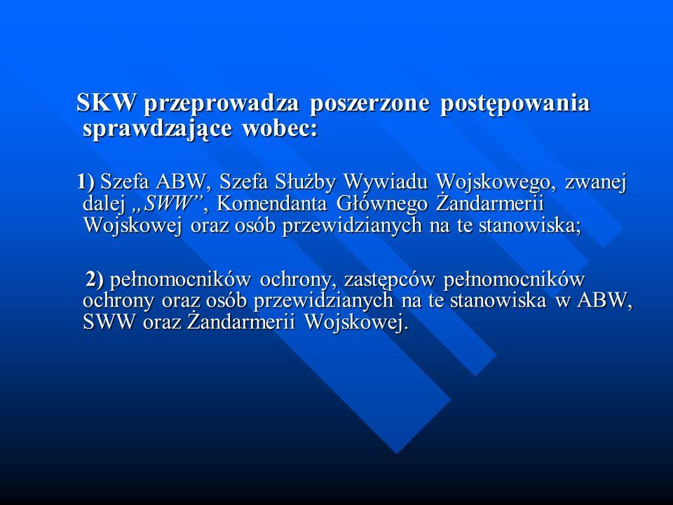 SKW przeprowadza poszerzone postępowania sprawdzające wobec: SKW przeprowadza poszerzone postępowania sprawdzające wobec: 1) Szefa ABW, Szefa Służby W
