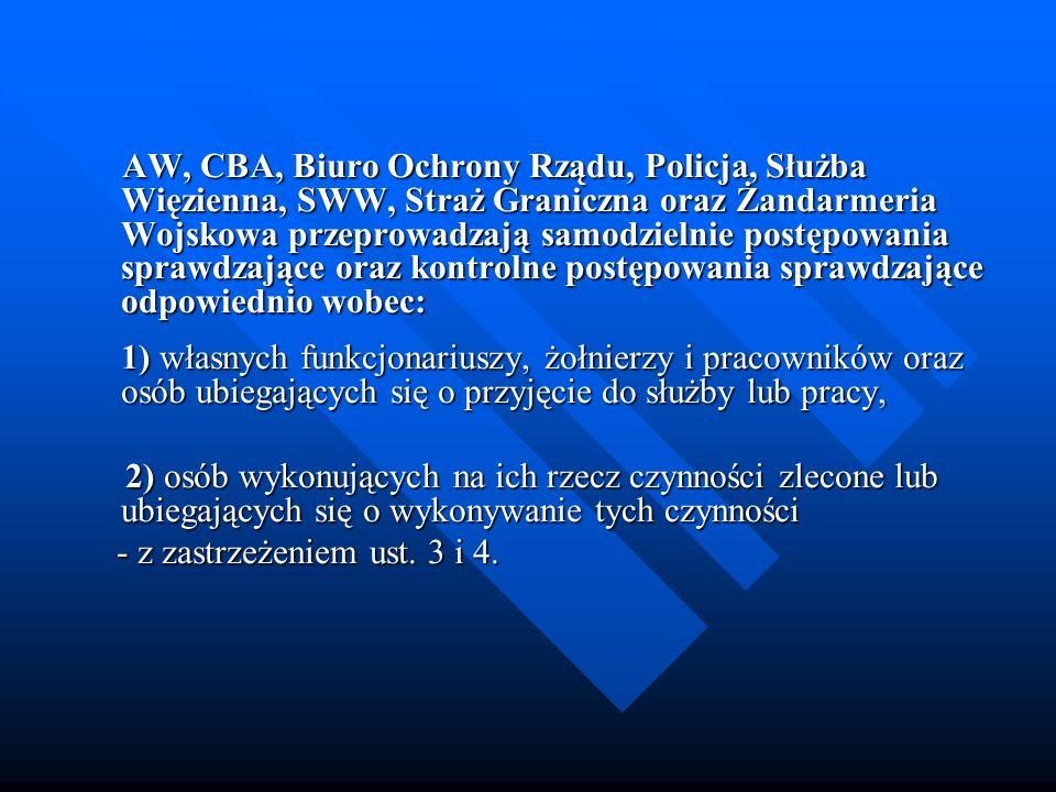 AW, CBA, Biuro Ochrony Rządu, Policja, Służba Więzienna, SWW, Straż Graniczna oraz Żandarmeria Wojskowa przeprowadzają samodzielnie postępowania spraw
