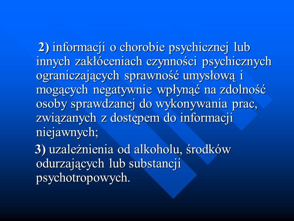 2) informacji o chorobie psychicznej lub innych zakłóceniach czynności psychicznych ograniczających sprawność umysłową i mogących negatywnie wpłynąć n