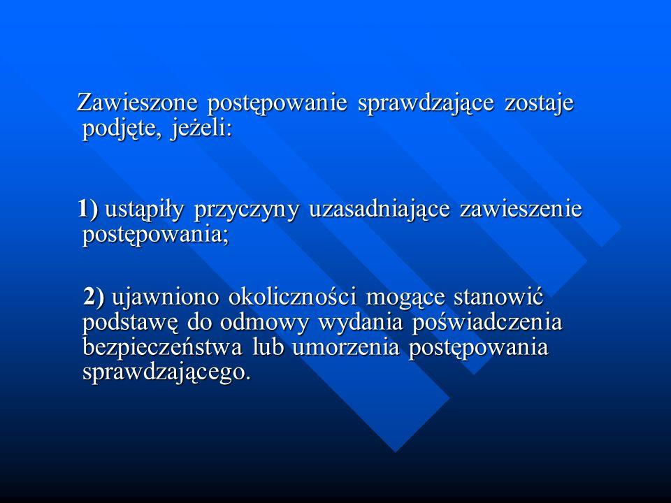 Zawieszone postępowanie sprawdzające zostaje podjęte, jeżeli: Zawieszone postępowanie sprawdzające zostaje podjęte, jeżeli: 1) ustąpiły przyczyny uzas