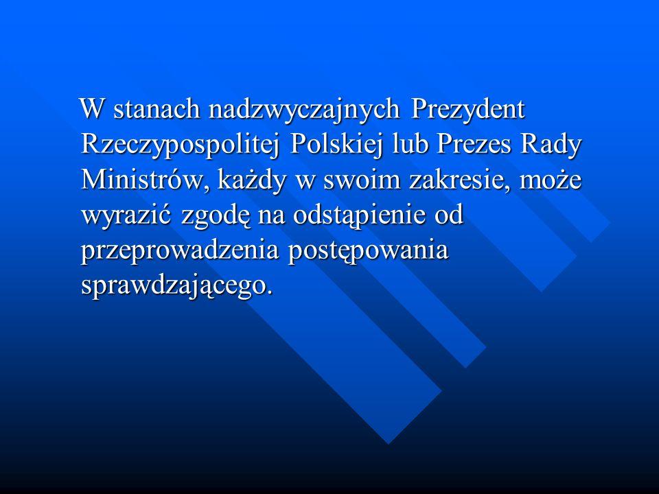 W stanach nadzwyczajnych Prezydent Rzeczypospolitej Polskiej lub Prezes Rady Ministrów, każdy w swoim zakresie, może wyrazić zgodę na odstąpienie od p