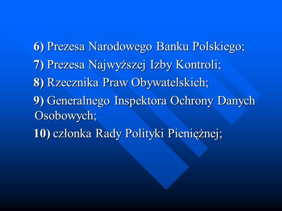6) Prezesa Narodowego Banku Polskiego; 6) Prezesa Narodowego Banku Polskiego; 7) Prezesa Najwyższej Izby Kontroli; 7) Prezesa Najwyższej Izby Kontroli