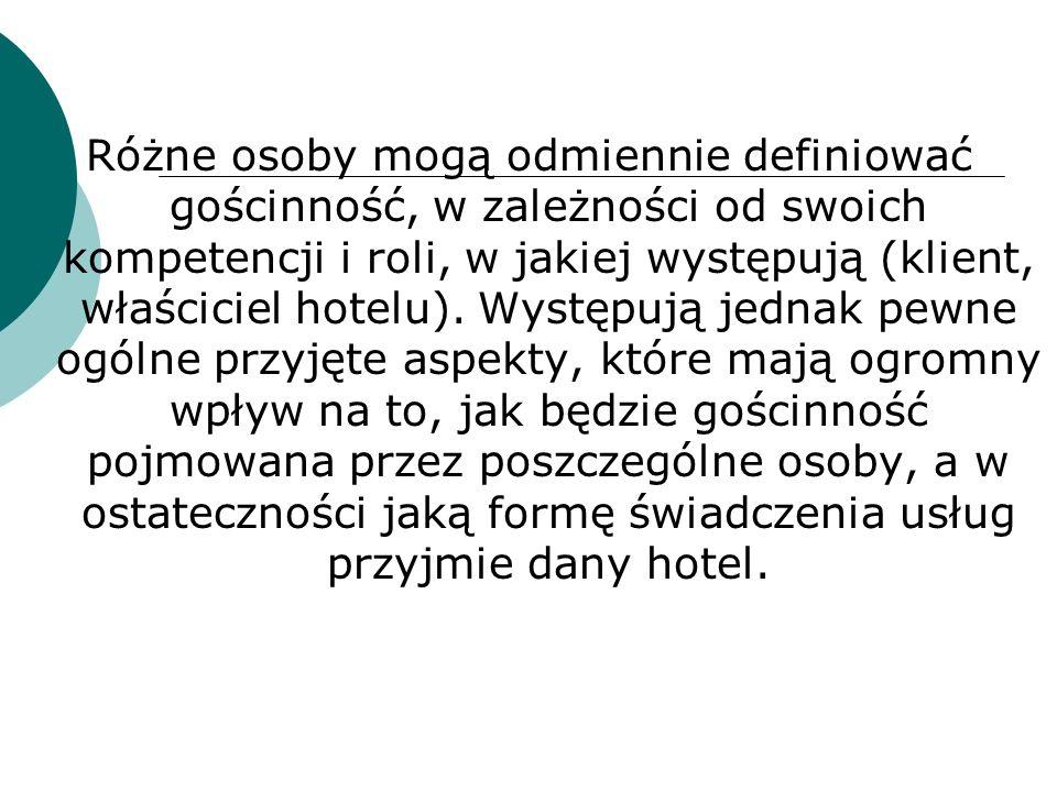 Różne osoby mogą odmiennie definiować gościnność, w zależności od swoich kompetencji i roli, w jakiej występują (klient, właściciel hotelu). Występują