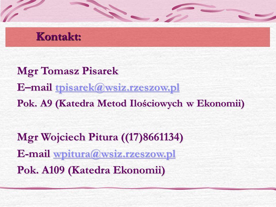 Kontakt: Mgr Tomasz Pisarek E–mail tpisarek@wsiz.rzeszow.pl tpisarek@wsiz.rzeszow.pl Pok. A9 (Katedra Metod Ilościowych w Ekonomii) Mgr Wojciech Pitur