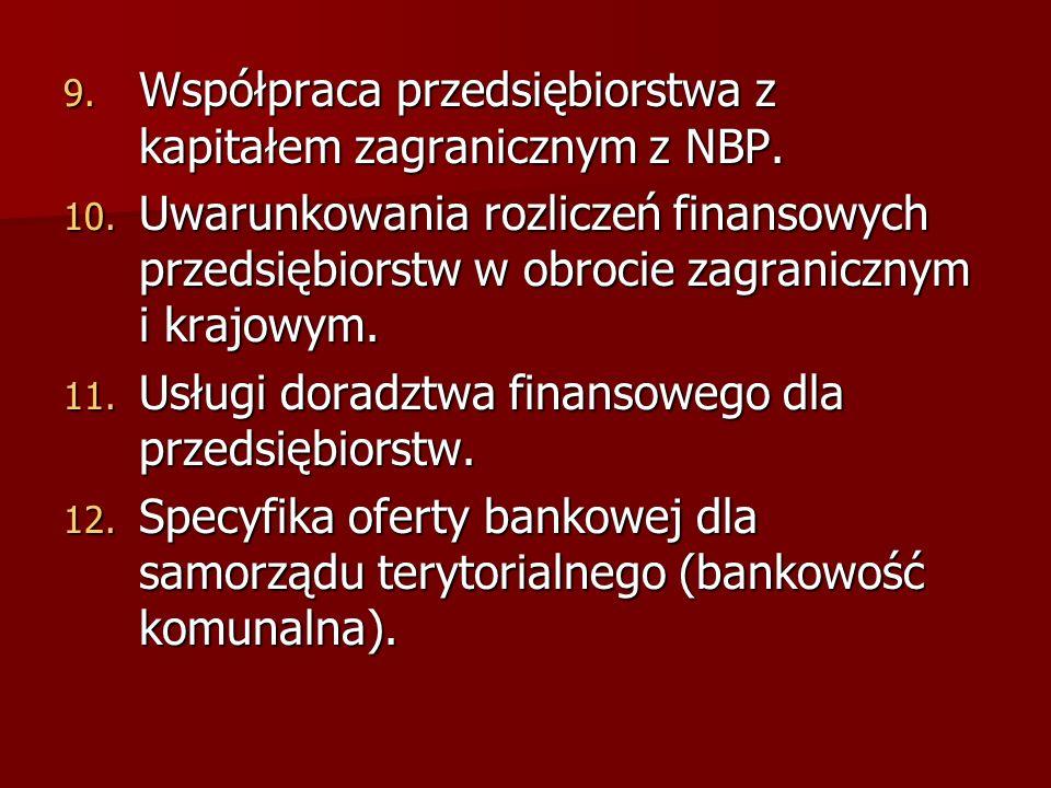 9. Współpraca przedsiębiorstwa z kapitałem zagranicznym z NBP. 10. Uwarunkowania rozliczeń finansowych przedsiębiorstw w obrocie zagranicznym i krajow