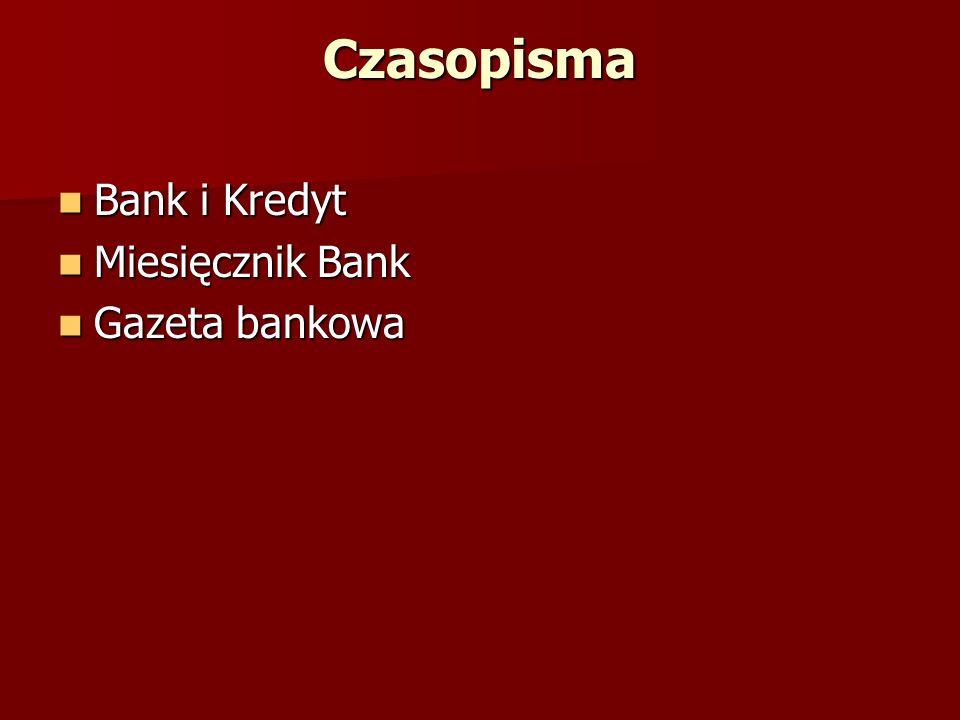 Czasopisma Bank i Kredyt Bank i Kredyt Miesięcznik Bank Miesięcznik Bank Gazeta bankowa Gazeta bankowa