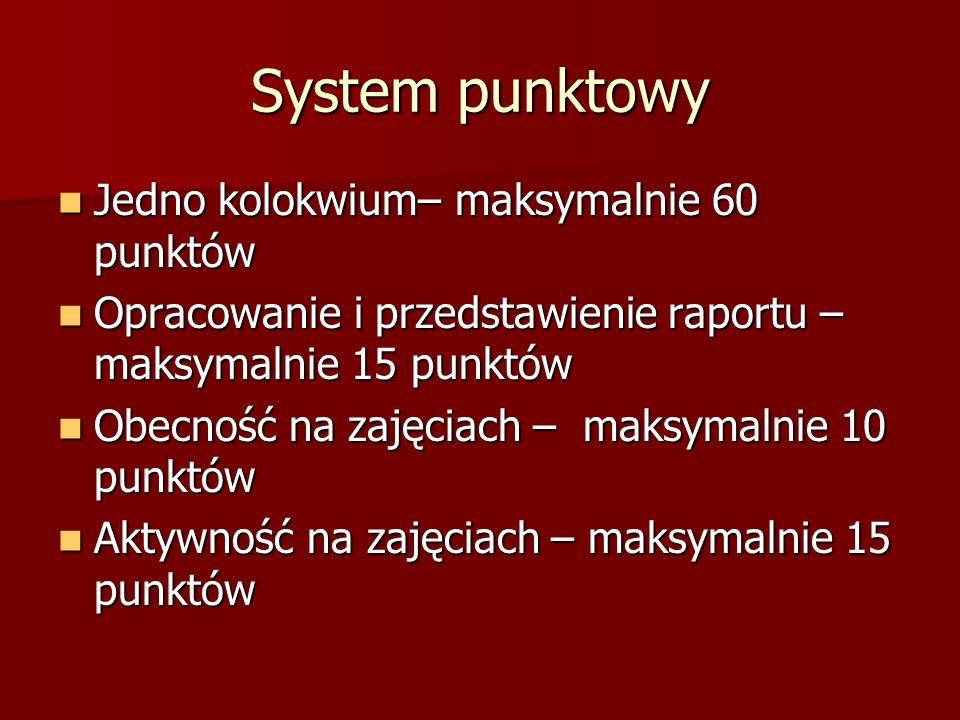 System punktowy Jedno kolokwium– maksymalnie 60 punktów Jedno kolokwium– maksymalnie 60 punktów Opracowanie i przedstawienie raportu – maksymalnie 15