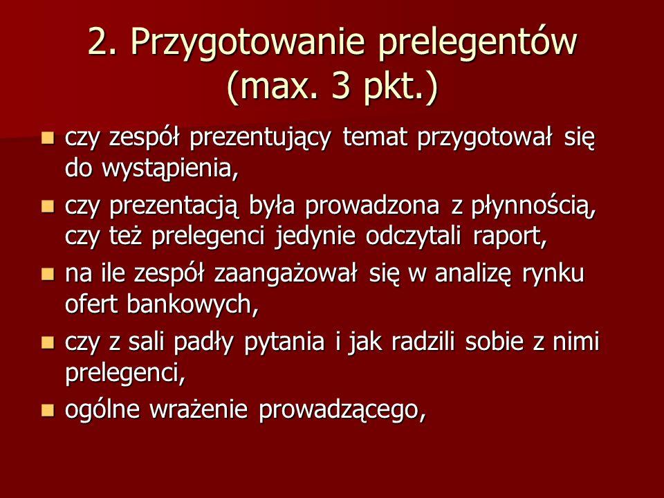 2. Przygotowanie prelegentów (max. 3 pkt.) czy zespół prezentujący temat przygotował się do wystąpienia, czy zespół prezentujący temat przygotował się