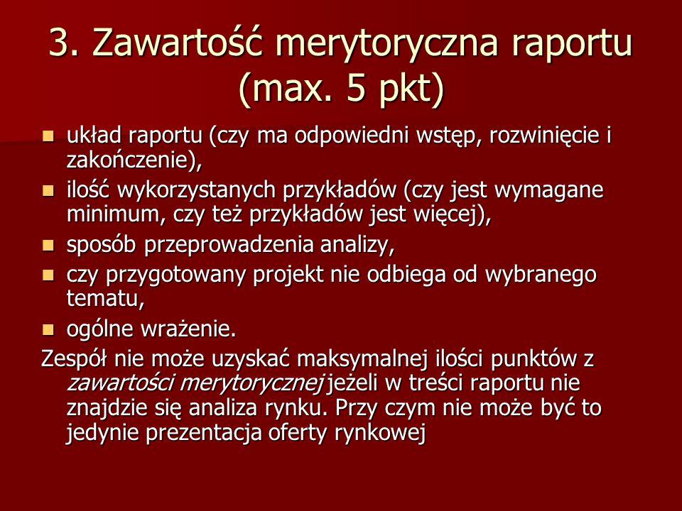 3. Zawartość merytoryczna raportu (max. 5 pkt) układ raportu (czy ma odpowiedni wstęp, rozwinięcie i zakończenie), układ raportu (czy ma odpowiedni ws
