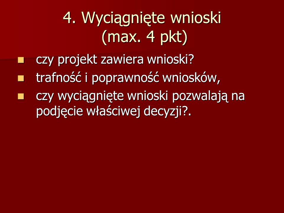 4. Wyciągnięte wnioski (max. 4 pkt) czy projekt zawiera wnioski? czy projekt zawiera wnioski? trafność i poprawność wniosków, trafność i poprawność wn