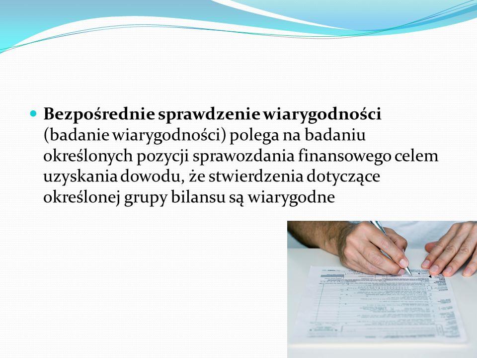 Bezpośrednie sprawdzenie wiarygodności (badanie wiarygodności) polega na badaniu określonych pozycji sprawozdania finansowego celem uzyskania dowodu,