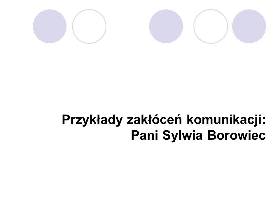Przykłady zakłóceń komunikacji: Pani Sylwia Borowiec