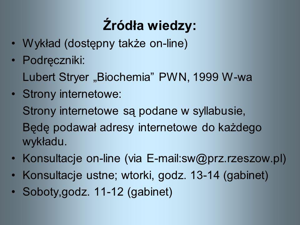 Źródła wiedzy: Wykład (dostępny także on-line) Podręczniki: Lubert Stryer Biochemia PWN, 1999 W-wa Strony internetowe: Strony internetowe są podane w
