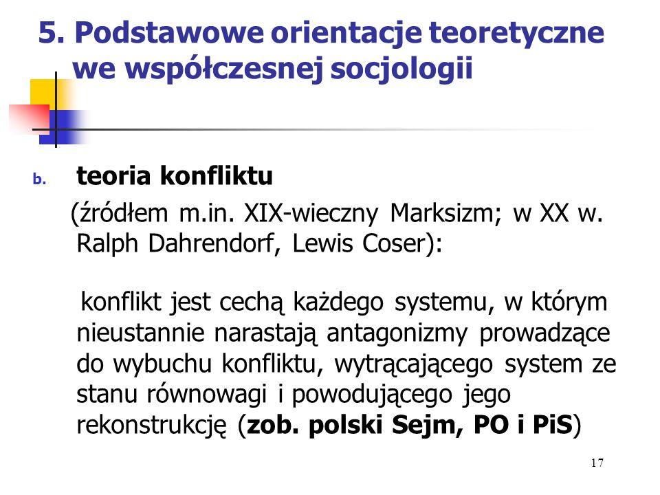 5. Podstawowe orientacje teoretyczne we współczesnej socjologii b. teoria konfliktu (źródłem m.in. XIX-wieczny Marksizm; w XX w. Ralph Dahrendorf, Lew