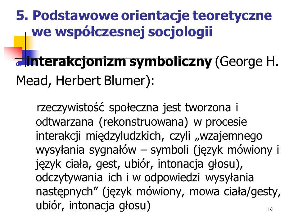 5. Podstawowe orientacje teoretyczne we współczesnej socjologii d. interakcjonizm symboliczny (George H. Mead, Herbert Blumer): rzeczywistość społeczn