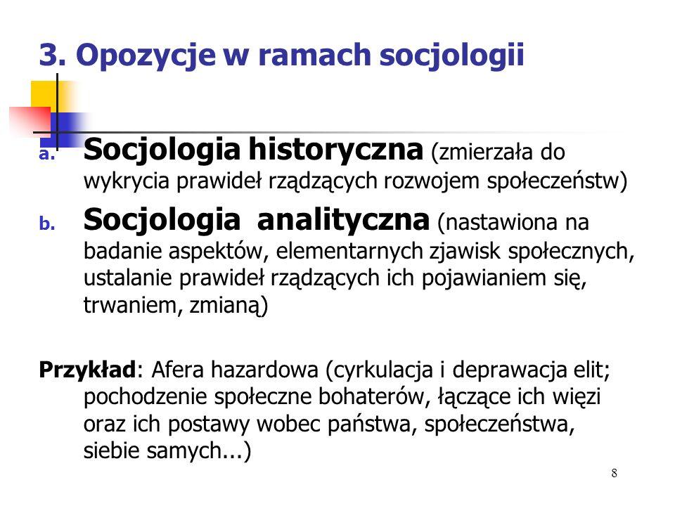 a. Socjologia historyczna (zmierzała do wykrycia prawideł rządzących rozwojem społeczeństw) b. Socjologia analityczna (nastawiona na badanie aspektów,