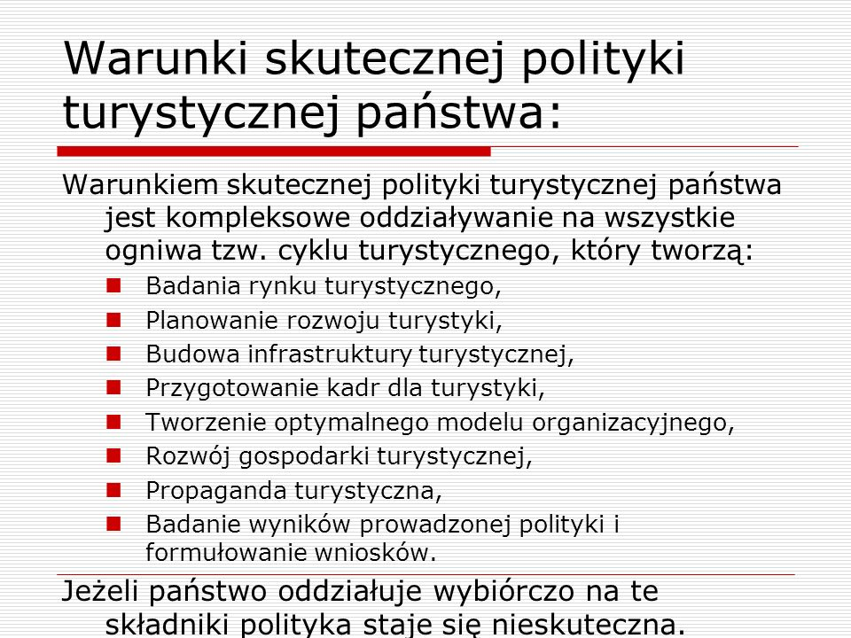 Warunki skutecznej polityki turystycznej państwa: Warunkiem skutecznej polityki turystycznej państwa jest kompleksowe oddziaływanie na wszystkie ogniw