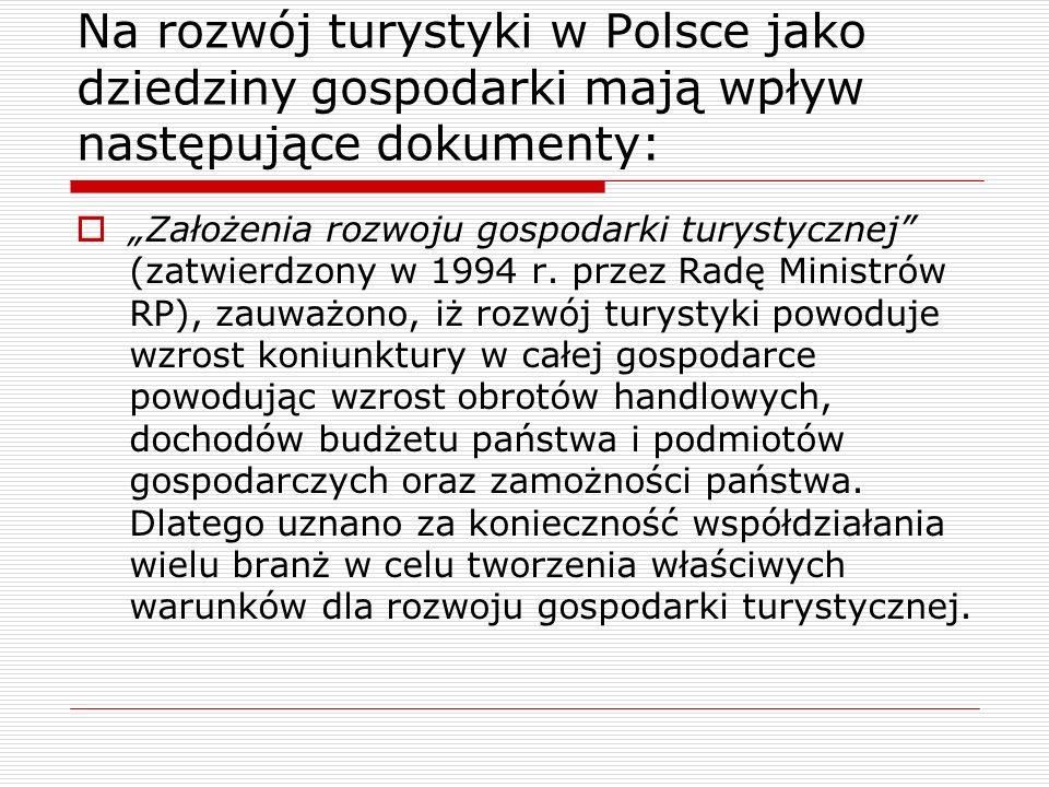 Na rozwój turystyki w Polsce jako dziedziny gospodarki mają wpływ następujące dokumenty: Założenia rozwoju gospodarki turystycznej (zatwierdzony w 199