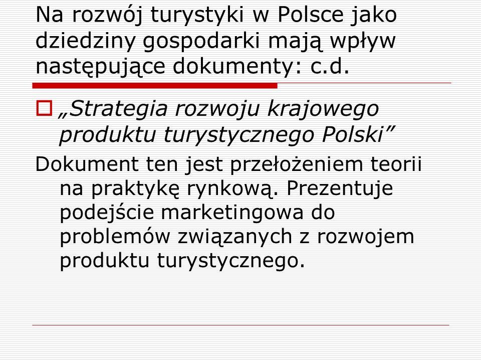 Na rozwój turystyki w Polsce jako dziedziny gospodarki mają wpływ następujące dokumenty: c.d. Strategia rozwoju krajowego produktu turystycznego Polsk