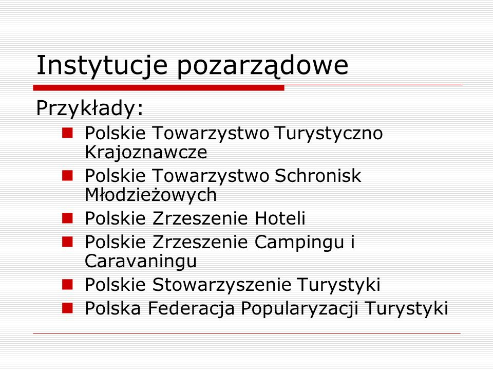 Instytucje pozarządowe Przykłady: Polskie Towarzystwo Turystyczno Krajoznawcze Polskie Towarzystwo Schronisk Młodzieżowych Polskie Zrzeszenie Hoteli P