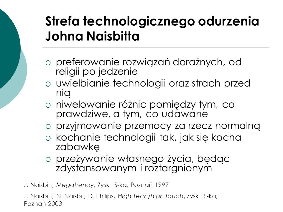 Strefa technologicznego odurzenia Johna Naisbitta preferowanie rozwiązań doraźnych, od religii po jedzenie uwielbianie technologii oraz strach przed n
