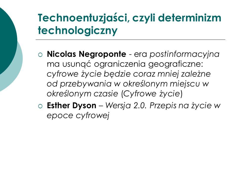 Technoentuzjaści, czyli determinizm technologiczny Nicolas Negroponte - era postinformacyjna ma usunąć ograniczenia geograficzne: cyfrowe życie będzie