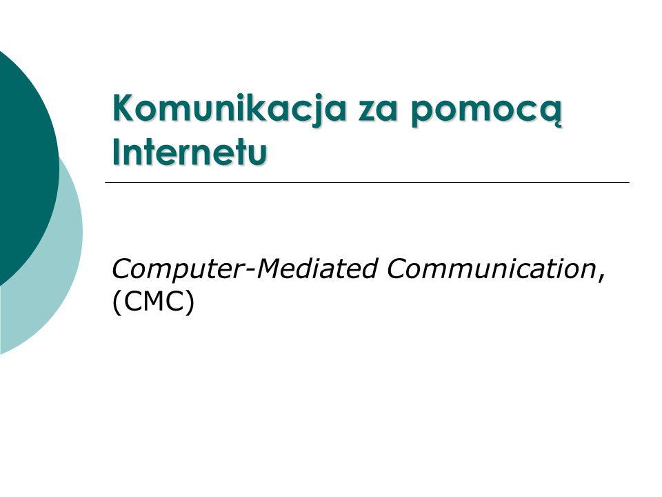 Komunikacja za pomocą Internetu Computer-Mediated Communication, (CMC)